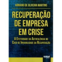 Recuperação de Empresa em Crise. A Efetividade da Autofalência no Caso de Inviabilidade da Recuperação