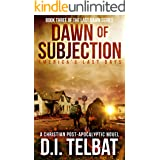 DAWN of SUBJECTION: America's Last Days (Last Dawn Series Book 3)