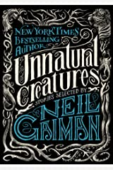 Unnatural Creatures: Stories Selected by Neil Gaiman Kindle Edition