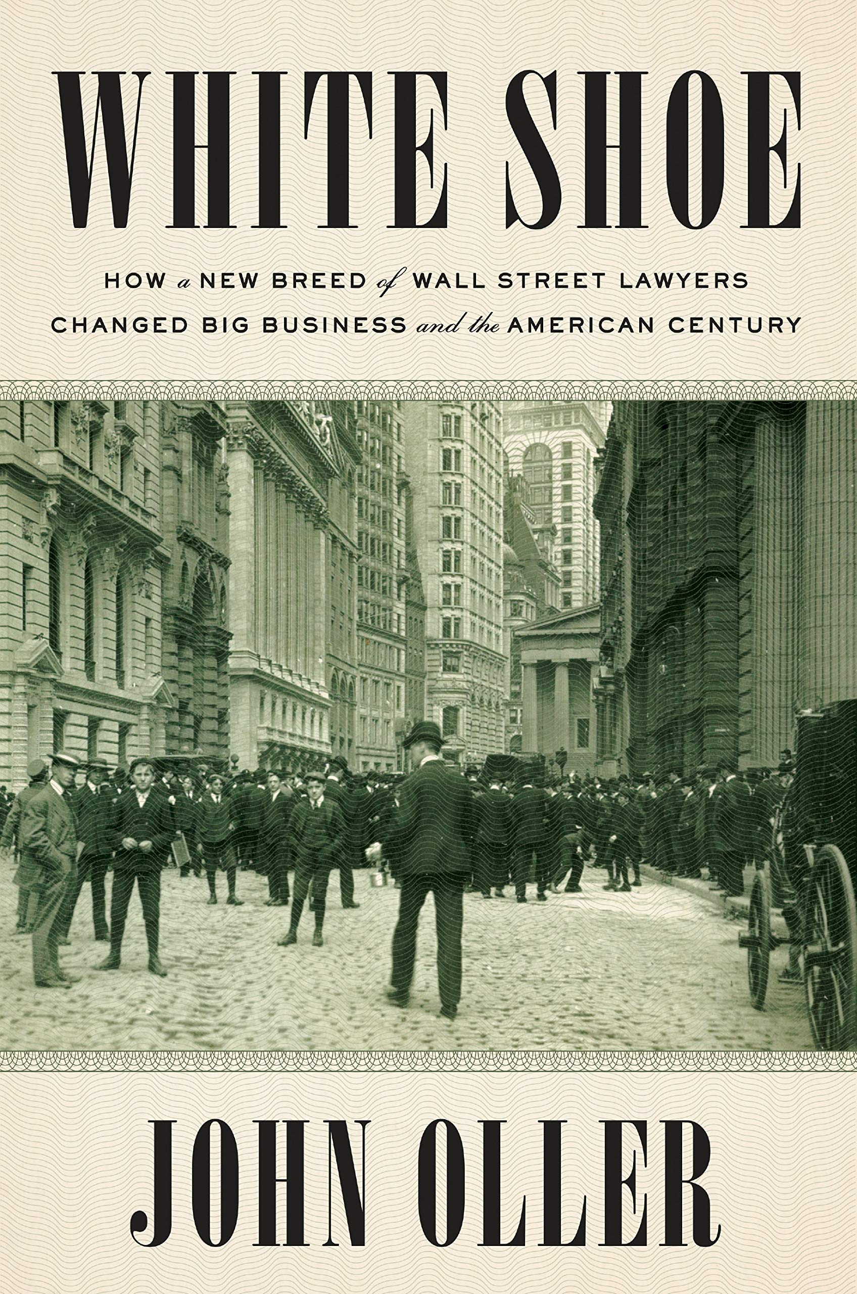 White Shoe: How a New Breed of Wall Street Lawyers Changed Big Business and the American Century by Dutton