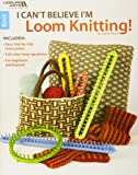 I Can't Believe I'm Loom Knitting!-