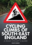 Cycling Climbs of South-East England: A Road Cyclist's Guide (Regional Cycling Climbs 1)