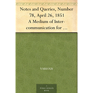 Notes and Queries, Number 78, April 26, 1851 A Medium of Inter-communication for Literary Men, Artists, Antiquaries…