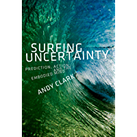 Surfing Uncertainty: Prediction, Action, and the Embodied Mind (English Edition)