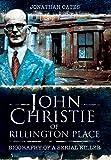 John Christie of Rillington Place: Biography of a Serial Killer