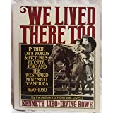 We Lived There Too: In Their Own Words and Pictures Pioneer Jews and the Westward Movement of America 1630-1930