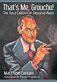 That's Me, Groucho!: The Solo Career of Groucho Marx (English Edition)