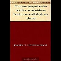 Novíssima guia prática dos tabeliães ou notariato no Brasil e a necessidade de sua reforma