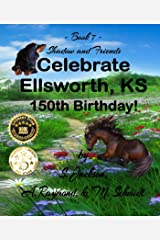 Shadow and Friends Celebrate Ellsworth, KS, 150th Birthday (7) Kindle Edition