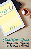 Plan Your Year: Homeschool Planning for Purpose and Peace
