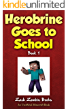 Herobrine Goes To School: Herobrine's Wacky Adventures Book 1 (An Unofficial Minecraft Book)