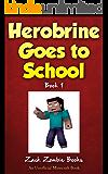 Herobrine Goes To School: Herobrine's Wacky Adventures Book 1 (An Unofficial Minecraft Book)