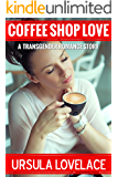 COFFEE SHOP LOVE (A First Time Transgender Romance Story)