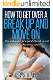 How To Get Over A Break Up And Move On: Tips and advice for a painful break up and how to find happiness again!