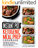 The Complete Instant Pot Ketogenic Meal Prep Cookbook: The Quick and Easy Electric Pressure Cooker Keto Diet Recipes (Instant Pot Recipes Book 1)