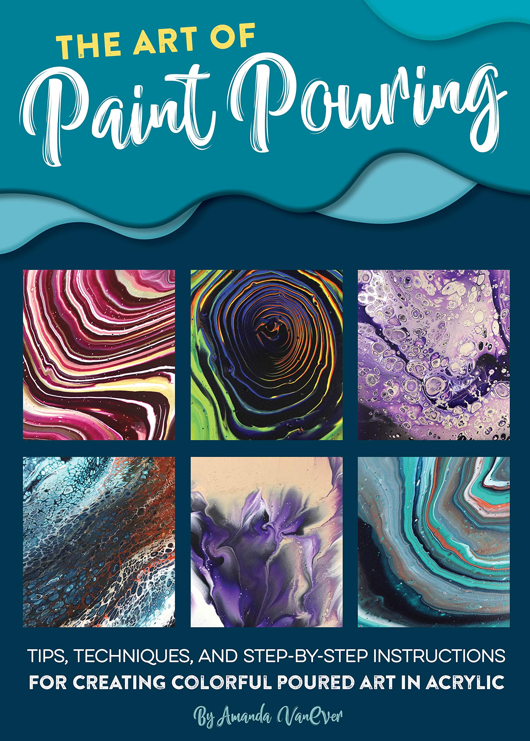 Amazon Com The Art Of Paint Pouring Tips Techniques And