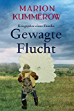 Gewagte Flucht (Kriegsjahre einer Familie) (German Edition)