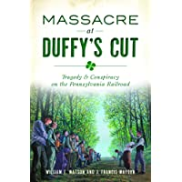 Massacre at Duffy's Cut: Tragedy and Conspiracy on the Pennsylvania Railroad (True Crime)