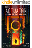 The Actuator 2: Return of the Saboteur: A LitRPG Adventure
