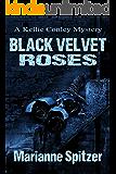 BLACK VELVET ROSES (A Kellie Conley Mystery) (Kellie Conley Mysteries Book 3)
