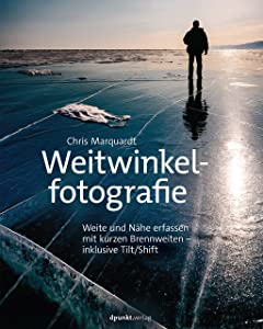 Weitwinkelfotografie: Weite und Nähe erfassen mit kurzen Brennweiten – inklusive Tilt/Shift (German Edition)
