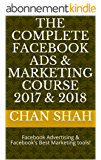 The Complete Facebook Ads & Marketing Course 2017 & 2018: Facebook Advertising & Facebook's  Best Marketing tools! (English Edition)