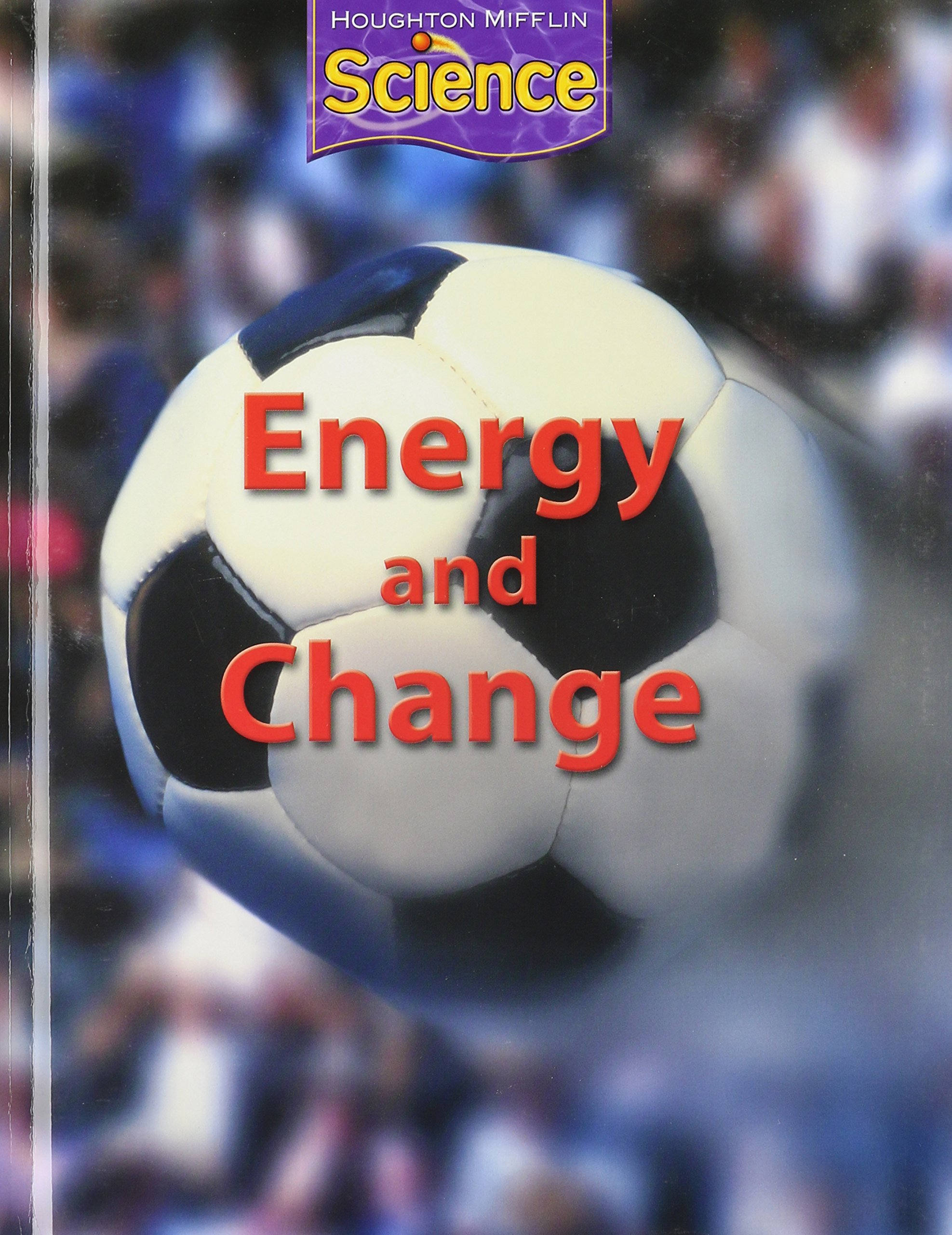 Houghton Mifflin Science: Student Edition Grade 3 Module F: Energy and Change 2009 pdf epub