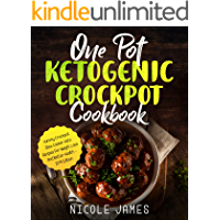 One Pot Ketogenic Crockpot Cookbook: Yummy Crockpot Slow Cooker Keto Recipes For Weight Loss And Better Health - 2019 Edition