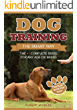 Dog Training: The Smart Way: The #1 Complete Guide for Any Age or Breed (+ 3 FREE GUIDES)