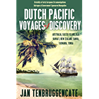 Dutch Pacific Voyages of Discovery: Australia, Easter Island, Fiji, Hawai`i, New Zealand, Samoa Tasmania, Tonga