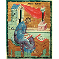 58 Color Paintings of Andrei Rublev - Russian Medieval Painter (1360 - 1430) (English Edition)