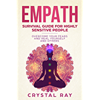 Empath: Survival Guide for Highly Sensitive People Overcome Your Fears and Heal Yourself and Others (English Edition)