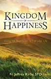 Kingdom of Happiness: Living the Beatitudes in Everyday Life