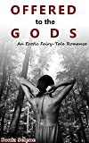 Offered to the Gods: An Erotic Fairy-Tale Romance