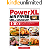 Power XL Air Fryer Grill Cookbook: 1000 Delicious, Healthy And Easy Recipes For Air Frying, Baking, Roasting, Rotisserie…