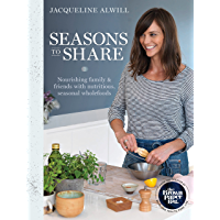 Seasons to Share: Nourishing family and friends with nutritious, seasonal wholefoods
