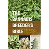The Cannabis Breeder's Bible: The Definitive Guide to Marijuana Genetics, Cannabis Botany and Creating Strains for the Seed M
