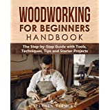 Woodworking for Beginners Handbook: The Step-by-Step Guide with Tools, Techniques, Tips and Starter Projects (DIY Series Book