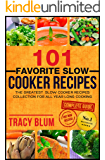 101 Favorite Slow Cooker Recipes: The Greatest Slow Cooker Recipes Collection For All Year Long Cooking