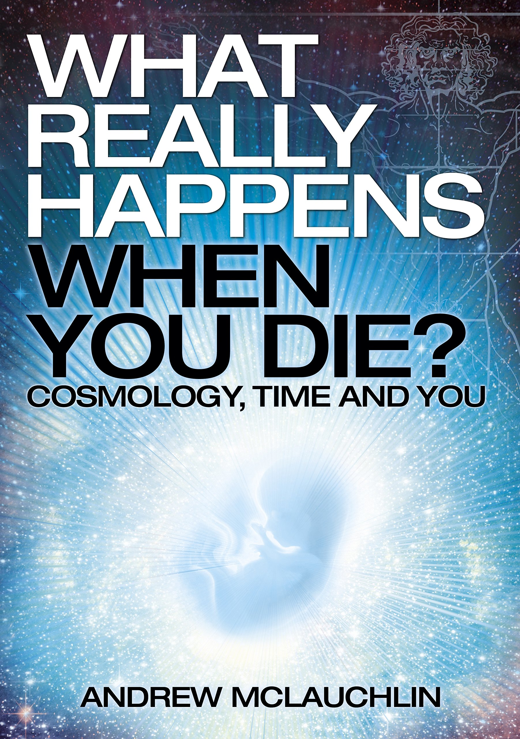 What Really Happens When You Die?: Andrew McLauchlin ...