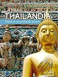 La mia Thailandia. Storia di un profondo amore (Guide d'autore)