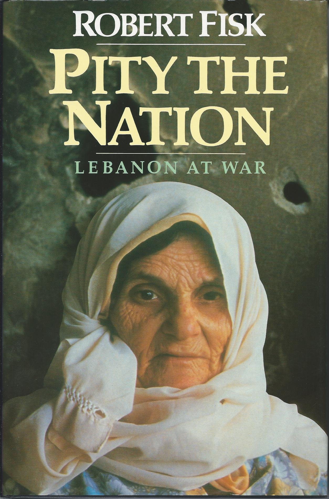 Pity the Nation: Lebanon at War: Amazon.de: Robert Fisk: Fremdsprachige  Bücher