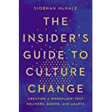 The Insider's Guide to Culture Change: Creating a Workplace That Delivers, Grows, and Adapts