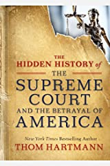 The Hidden History of the Supreme Court and the Betrayal of America (The Thom Hartmann Hidden History Series) Paperback