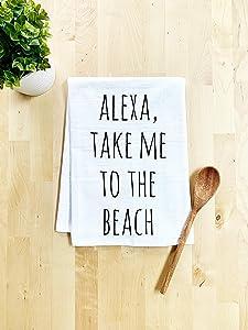 Funny Dish Towel, Alexa Take Me To The Beach, Flour Sack Kitchen Towel, Sweet Housewarming Gift, Farmhouse Kitchen Decor, White