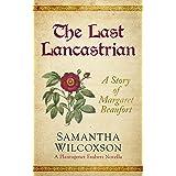 The Last Lancastrian: A Story of Margaret Beaufort (Plantagenet Embers)