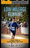 Low-Mileage Running: Run Faster, Injury Free!