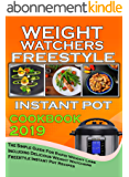 Weight Watchers Freestyle Instant Pot Cookbook  2019: The Simple Guide For Rapid Weight Loss Including Delicious  Weight Watchers Freestyle Instant Pot ... (weight watchers cookbook) (English Edition)