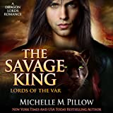 The Savage King: A Dragon Lords Story: Lords of the Var, Book 1