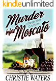 Murder Before Moscato: A Vineyard Winery Culinary Cozy Mystery (Midnight Winery Cozy Mystery Book 1)